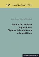 Norma, ús i actituds lingüístiques. El paper del català en la vida quotidiana