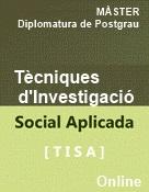 MÀSTER EN TÈCNIQUES D'INVESTIGACIÓ SOCIAL APLICADA (TISA) –ONLINE–