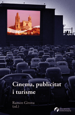 Cinema, publicitat i turisme RAMON GIRONA (ED.) Girona: Documenta Universitaria, 2012